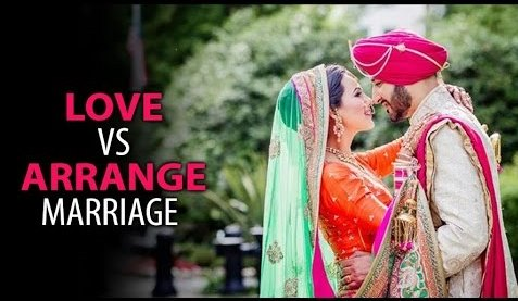 Love marriage vs Arrange marriage,Whats your opinion?